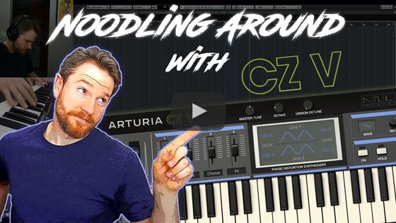 Noodling Around with Arturia's CZ-V